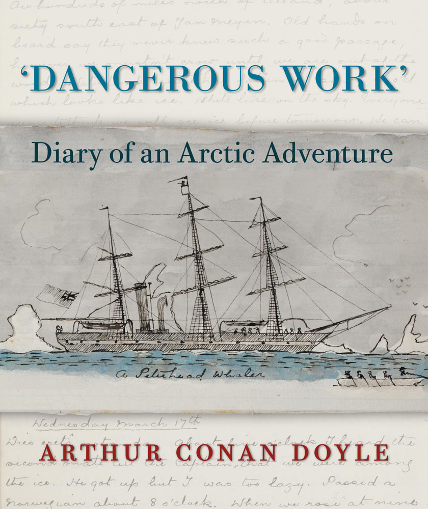 Dangerous Work : Diary of an Arctic Adventure - by Arthur Conan Doyle
